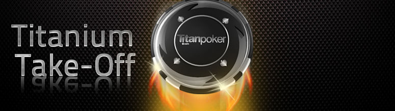 Titan Poker Titanium Take Off